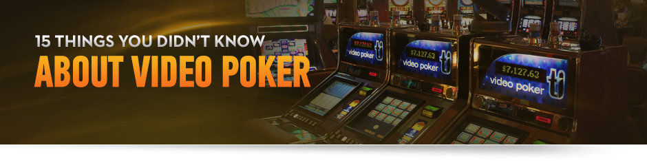 15 Things You Didn't Know about Video Poker