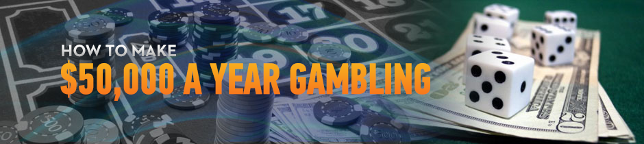 Can You Live Off Gambling? - How You can Make a 50k Salary
