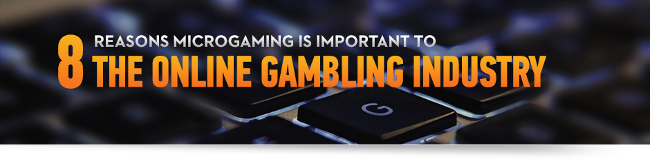Reasons Microgaming is Important to Online Gambling Industry