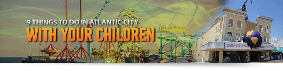 What To Do In Atlantic City 9 Kid Friendly Activities