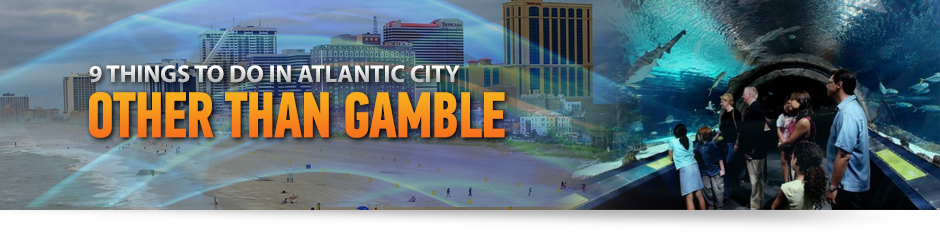 9 Things to Do in Atlantic City Other Than Gamble