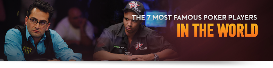 The Most Famous Poker Players in the World