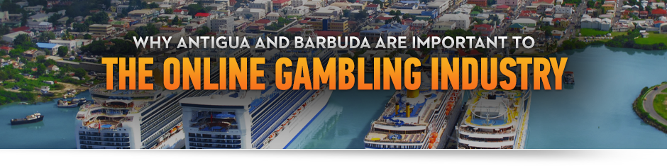 Why Antigua and Barbuda Are Important to the Online Gambling Industry